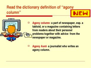 """Read the dictionary definition of """"agony column"""" Agony column- a part of news"""