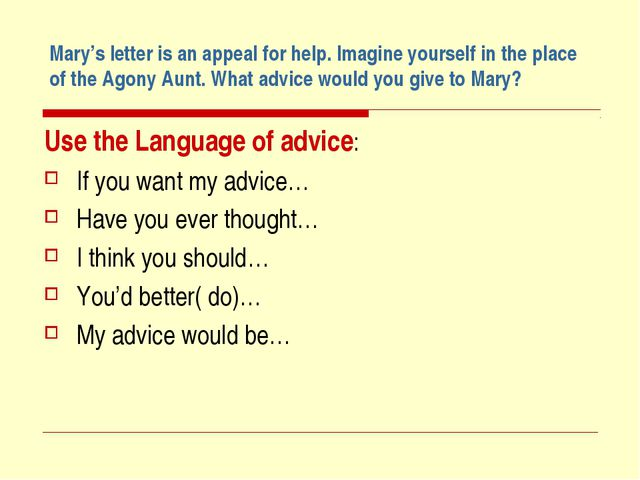 Mary's letter is an appeal for help. Imagine yourself in the place of the Ago...