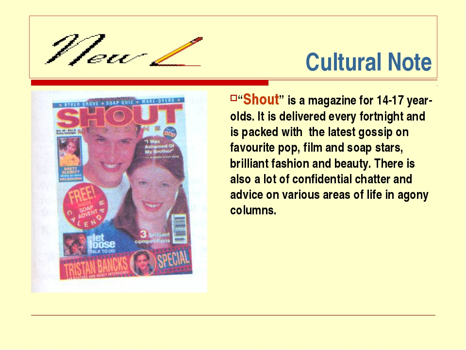 """Cultural Note """"Shout"""" is a magazine for 14-17 year-olds. It is delivered ever..."""