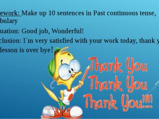 Homework: Make up 10 sentences in Past continuous tense, Vocabulary Evaluatio
