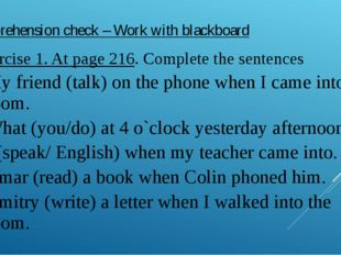 Comprehension check – Work with blackboard Exercise 1. At page 216. Complete