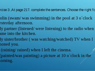 Exercise 3 .At page 217. complete the sentences. Choose the right form Colin