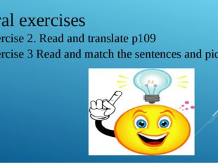 Oral exercises Exercise 2. Read and translate p109 Exercise 3 Read and match