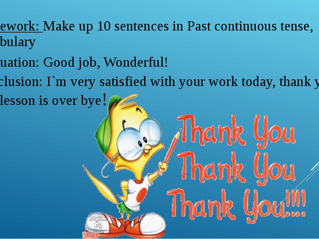 Homework: Make up 10 sentences in Past continuous tense, Vocabulary Evaluatio...