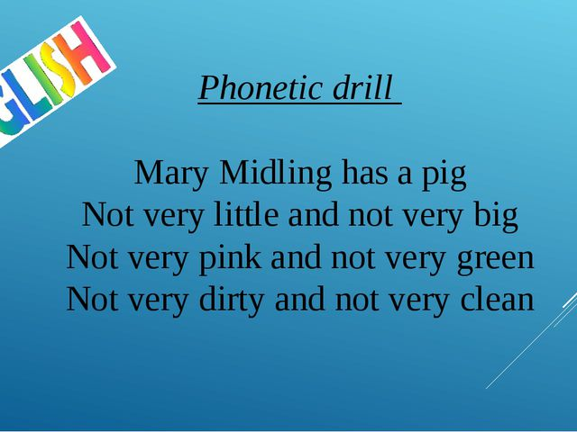 Phonetic drill Mary Midling has a pig Not very little and not very big Not ve...