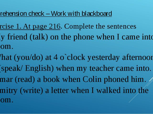 Comprehension check – Work with blackboard Exercise 1. At page 216. Complete...