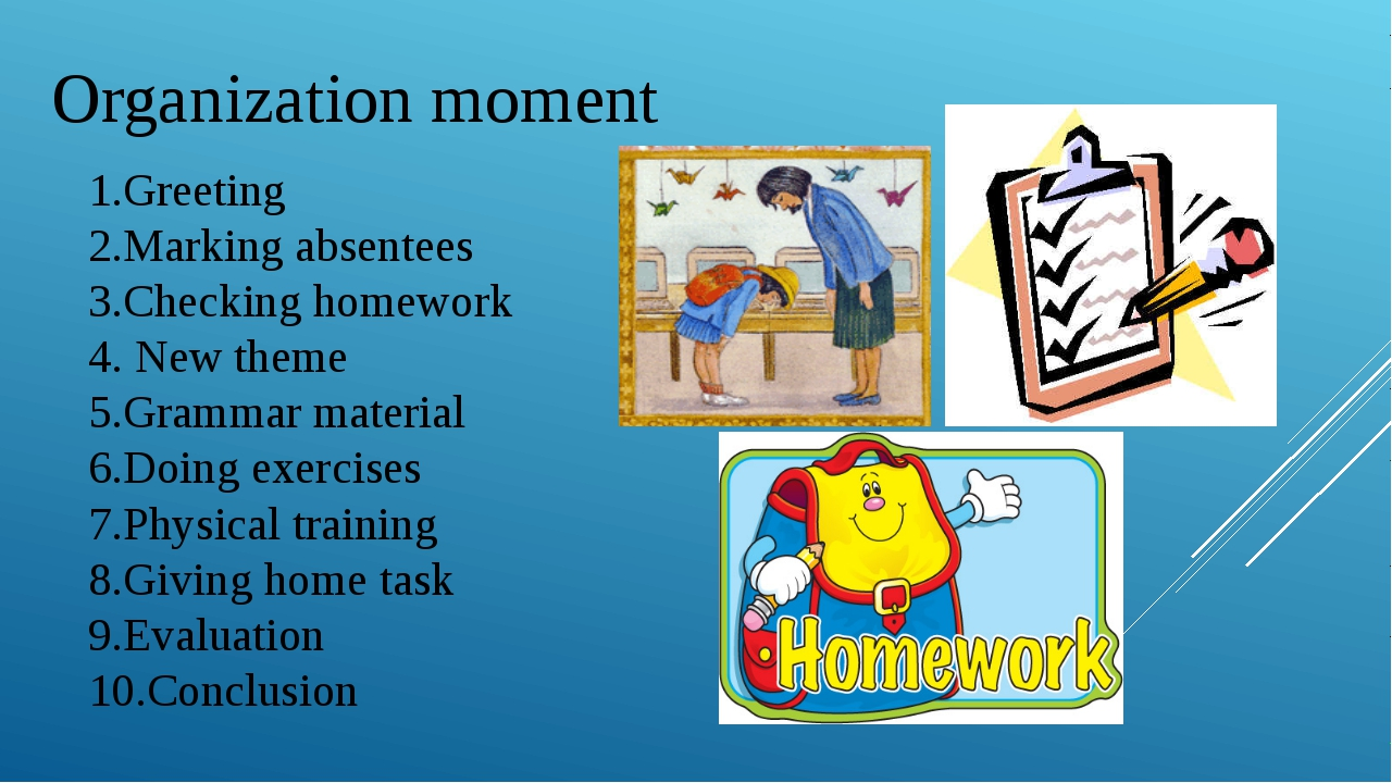 Organization moment 1.Greeting 2.Marking absentees 3.Checking homework 4. New...