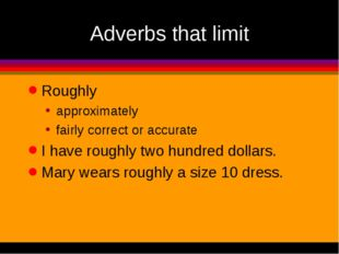 Adverbs that limit Roughly approximately fairly correct or accurate I have ro