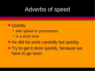 Adverbs of speed Quickly with speed or promptness in a short time He did his