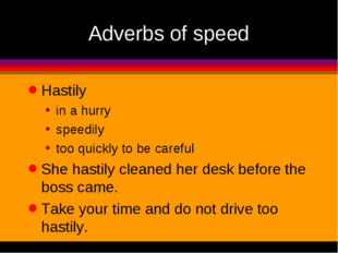 Adverbs of speed Hastily in a hurry speedily too quickly to be careful She ha