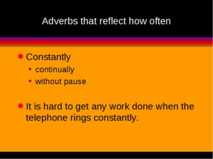 Adverbs that reflect how often Constantly continually without pause It is har