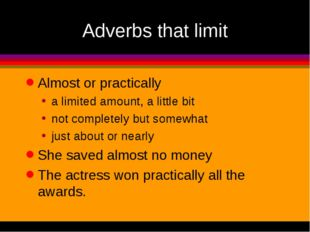 Adverbs that limit Almost or practically a limited amount, a little bit not c