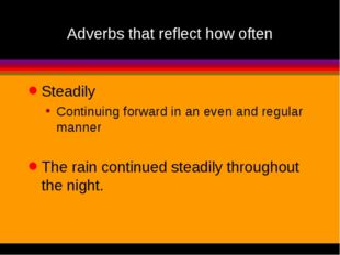 Adverbs that reflect how often Steadily Continuing forward in an even and reg