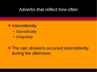 Adverbs that reflect how often Intermittently Sporadically Irregularly The ra