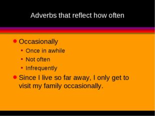 Adverbs that reflect how often Occasionally Once in awhile Not often Infreque