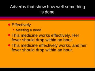Adverbs that show how well something is done Effectively Meeting a need This
