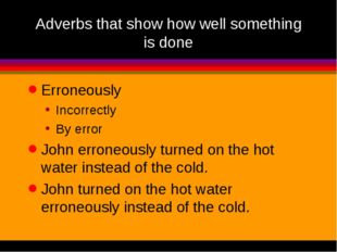 Adverbs that show how well something is done Erroneously Incorrectly By error