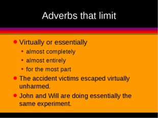 Adverbs that limit Virtually or essentially almost completely almost entirely
