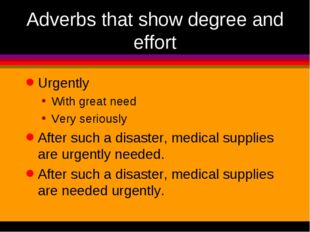Adverbs that show degree and effort Urgently With great need Very seriously A