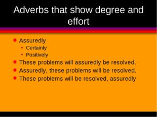 Adverbs that show degree and effort Assuredly Certainly Positively These prob
