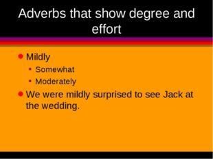 Adverbs that show degree and effort Mildly Somewhat Moderately We were mildly