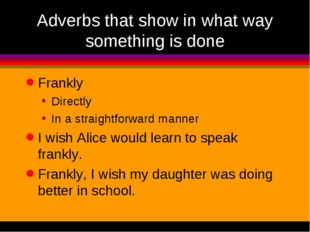 Adverbs that show in what way something is done Frankly Directly In a straigh