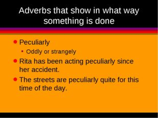 Adverbs that show in what way something is done Peculiarly Oddly or strangely