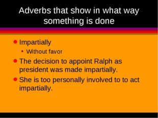 Adverbs that show in what way something is done Impartially Without favor The
