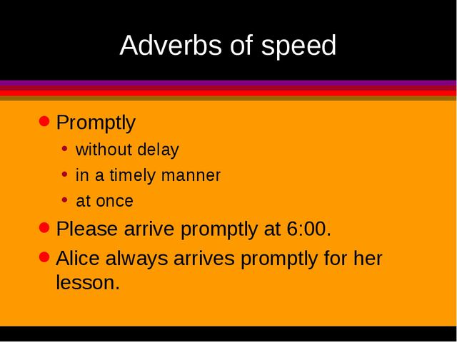 Adverbs of speed Promptly without delay in a timely manner at once Please arr...