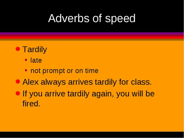 Adverbs of speed Tardily late not prompt or on time Alex always arrives tardi...