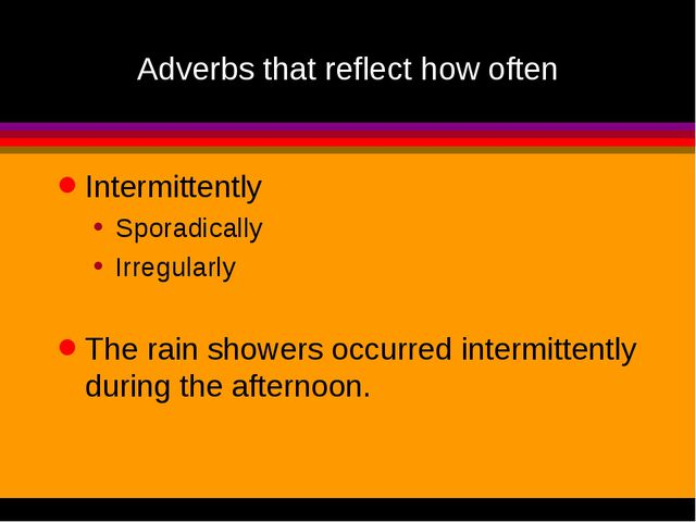 Adverbs that reflect how often Intermittently Sporadically Irregularly The ra...