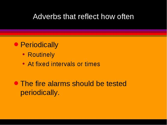 Adverbs that reflect how often Periodically Routinely At fixed intervals or t...