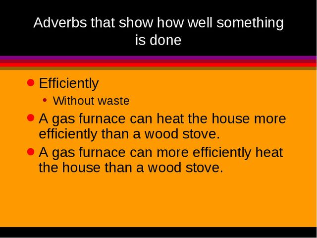 Adverbs that show how well something is done Efficiently Without waste A gas...