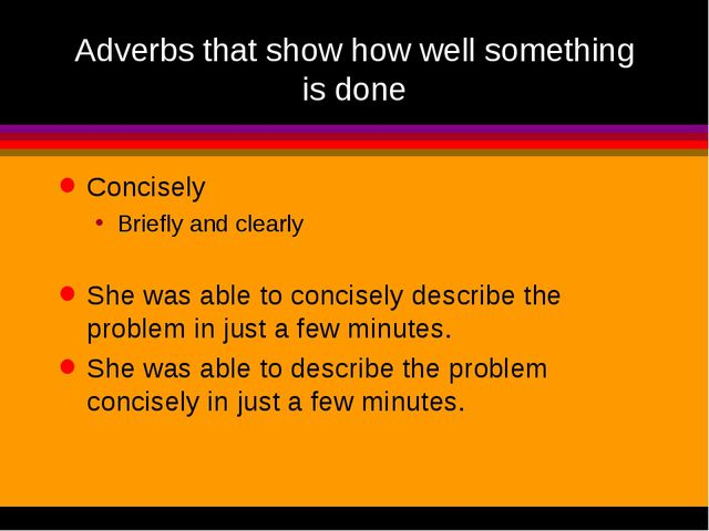 Adverbs that show how well something is done Concisely Briefly and clearly Sh...