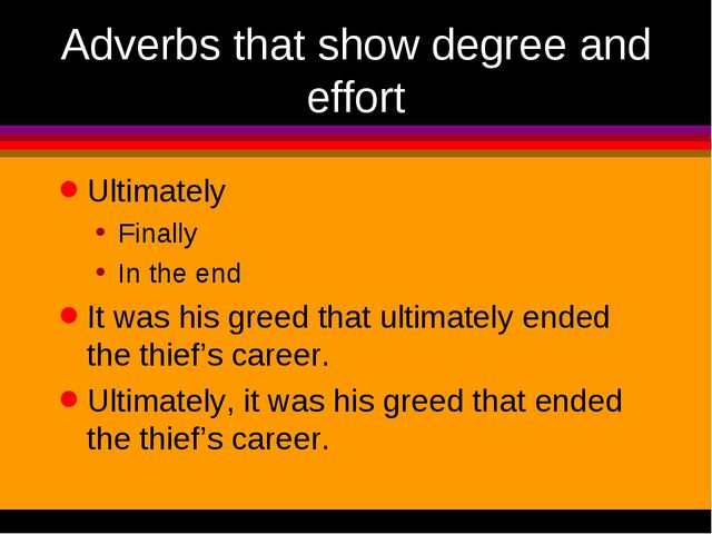 Adverbs that show degree and effort Ultimately Finally In the end It was his...