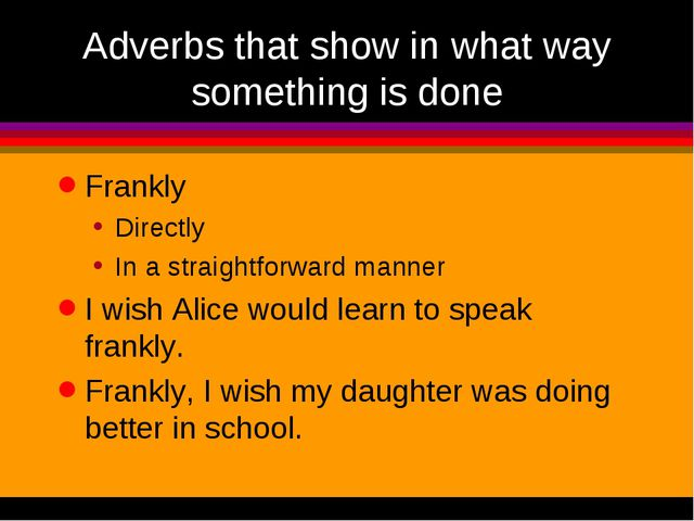 Adverbs that show in what way something is done Frankly Directly In a straigh...