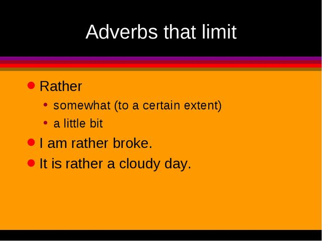 Adverbs that limit Rather somewhat (to a certain extent) a little bit I am ra...