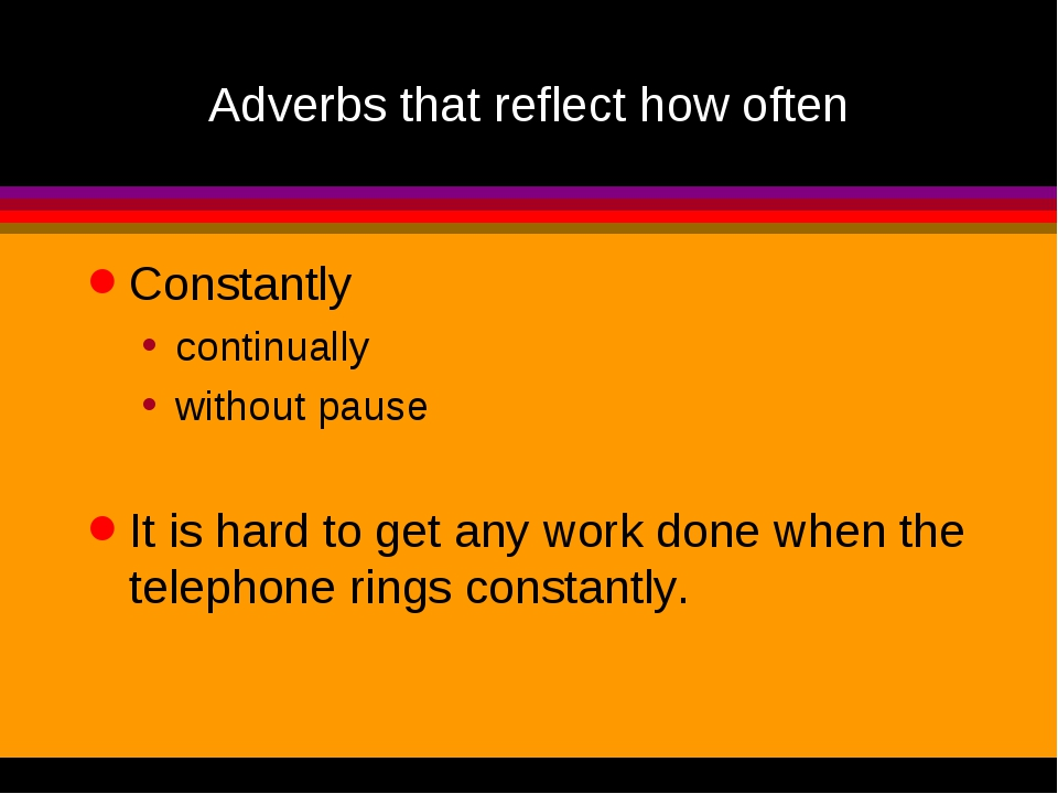 Adverbs that reflect how often Constantly continually without pause It is har...