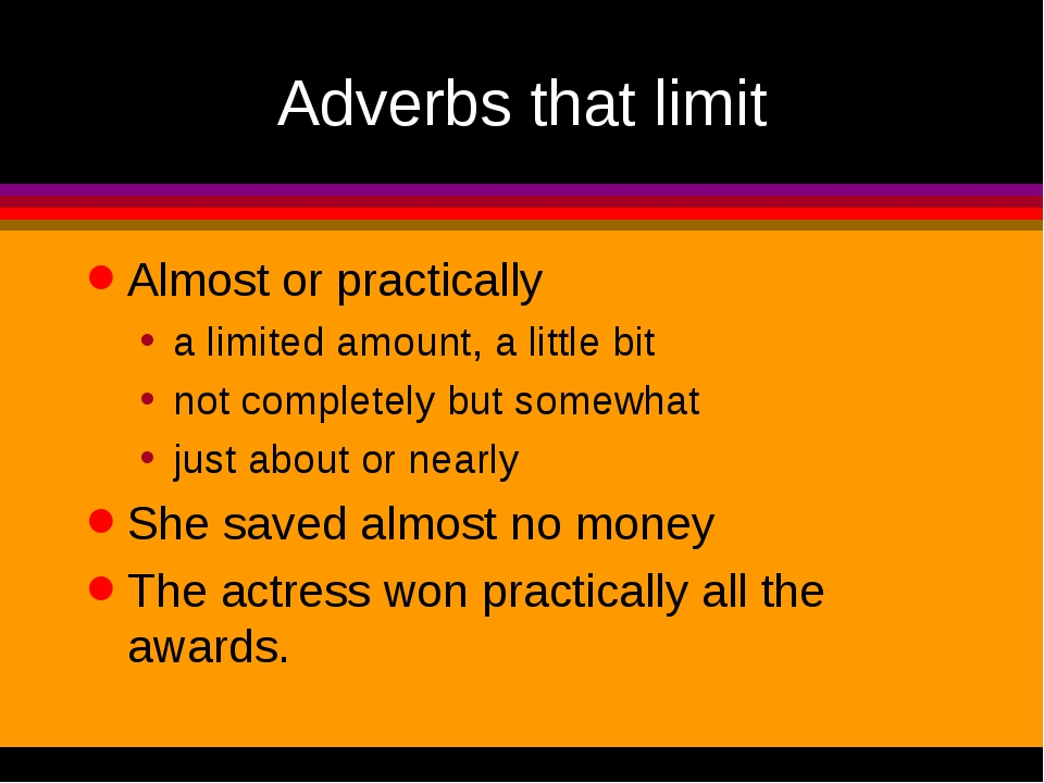 Adverbs that limit Almost or practically a limited amount, a little bit not c...