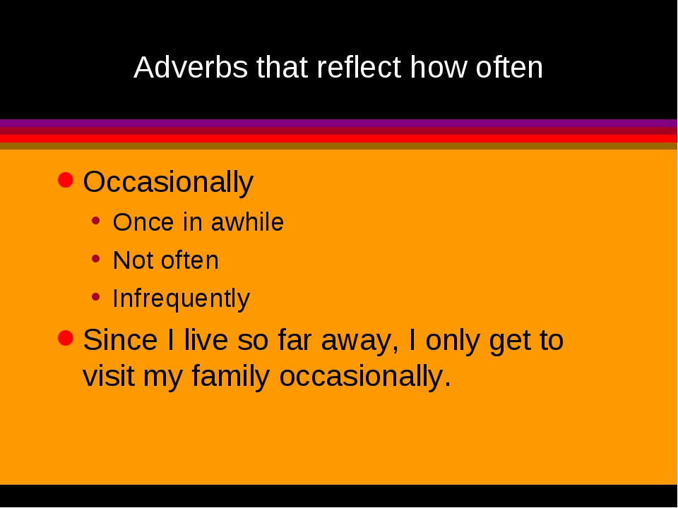 Adverbs that reflect how often Occasionally Once in awhile Not often Infreque...