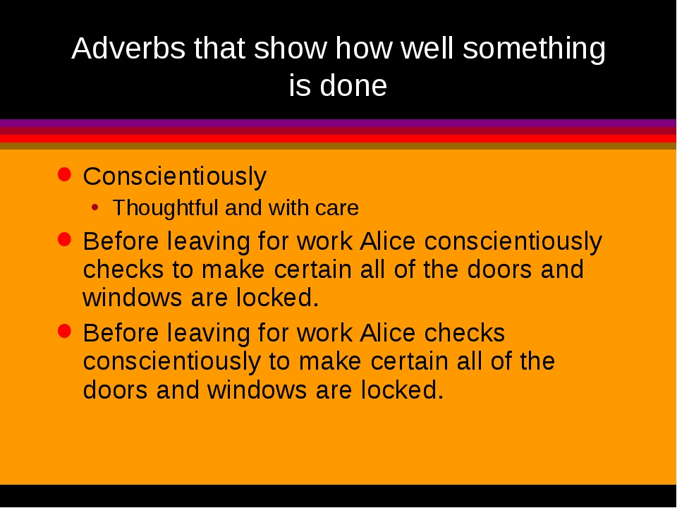 Adverbs that show how well something is done Conscientiously Thoughtful and w...