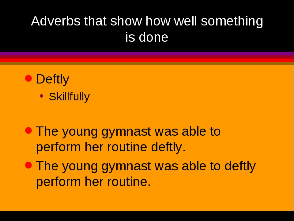 Adverbs that show how well something is done Deftly Skillfully The young gymn...