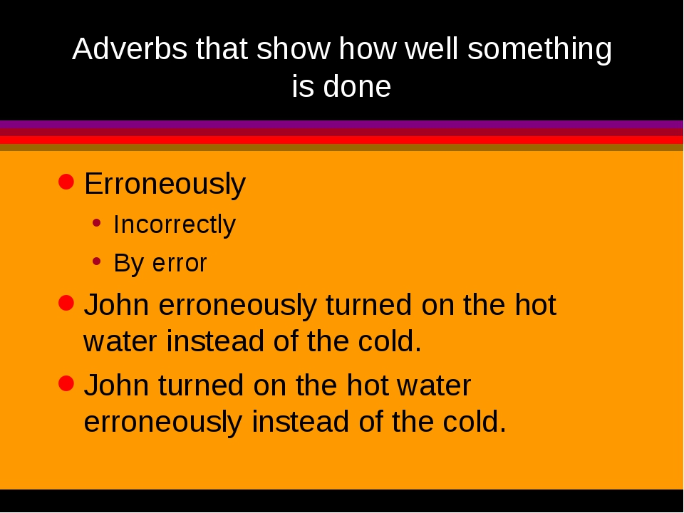 Adverbs that show how well something is done Erroneously Incorrectly By error...