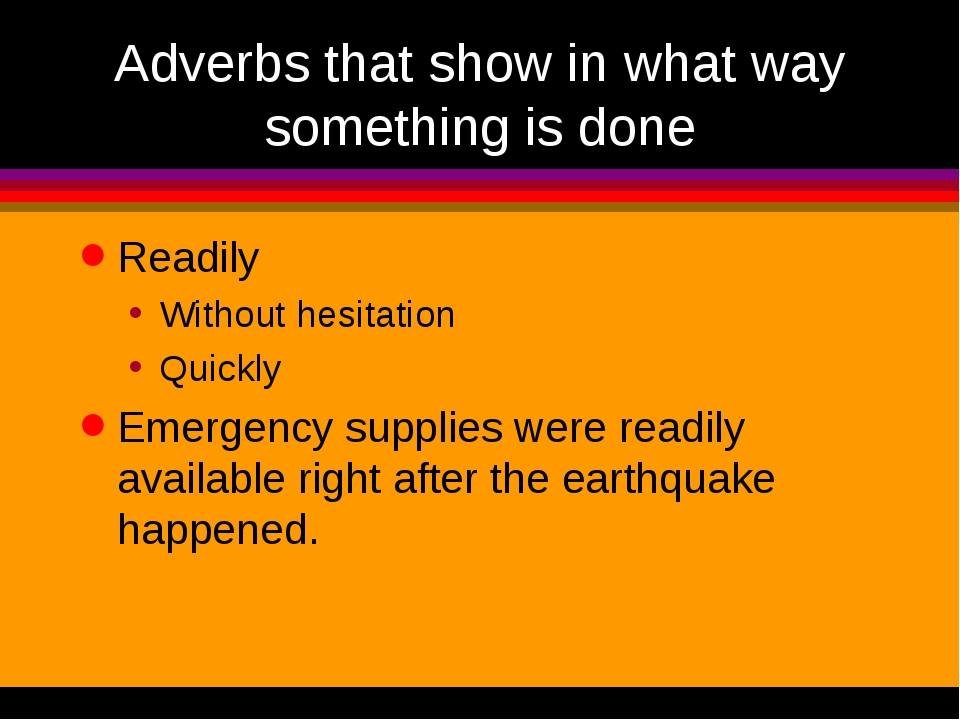 Adverbs that show in what way something is done Readily Without hesitation Qu...