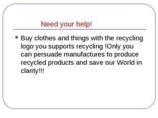 Need your help! Buy clothes and things with the recycling logo you supports