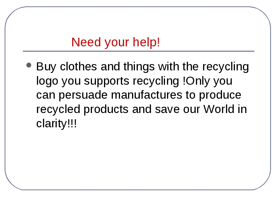 Need your help! Buy clothes and things with the recycling logo you supports...