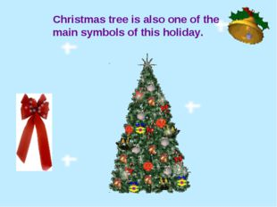 Christmas tree is also one of the main symbols of this holiday.