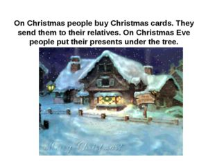 On Christmas people buy Christmas cards. They send them to their relatives. O