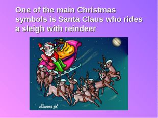 One of the main Christmas symbols is Santa Claus who rides a sleigh with rei