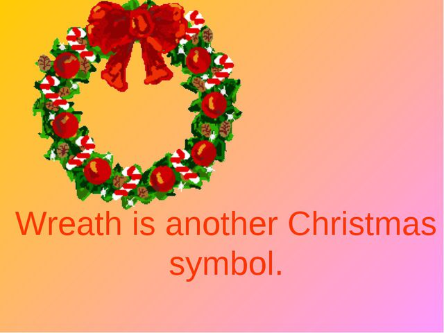 Wreath is another Christmas symbol.